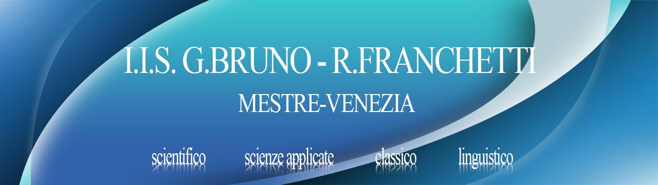 """ISTITUTO D'ISTRUZIONE SUPERIORE """"G. BRUNO – R. FRANCHETTI"""""""